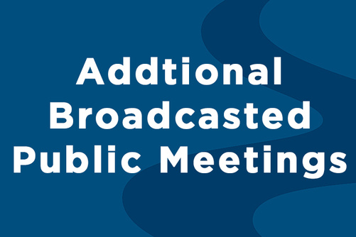Additional Broadcasted Public Meetings