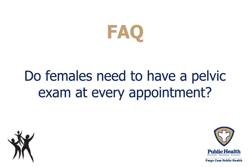 Do females need a pelvic exam at every appointment?